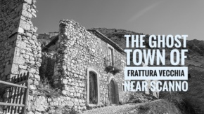 The Ghost Town of Frattura Vecchia near Scanno